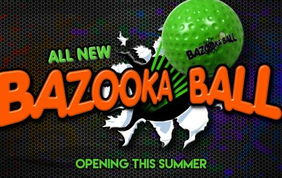 BAZOOKA BALL to Open at Xtreme Action Park this Summer!