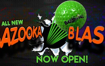 Bazooka Blast – Now Open!