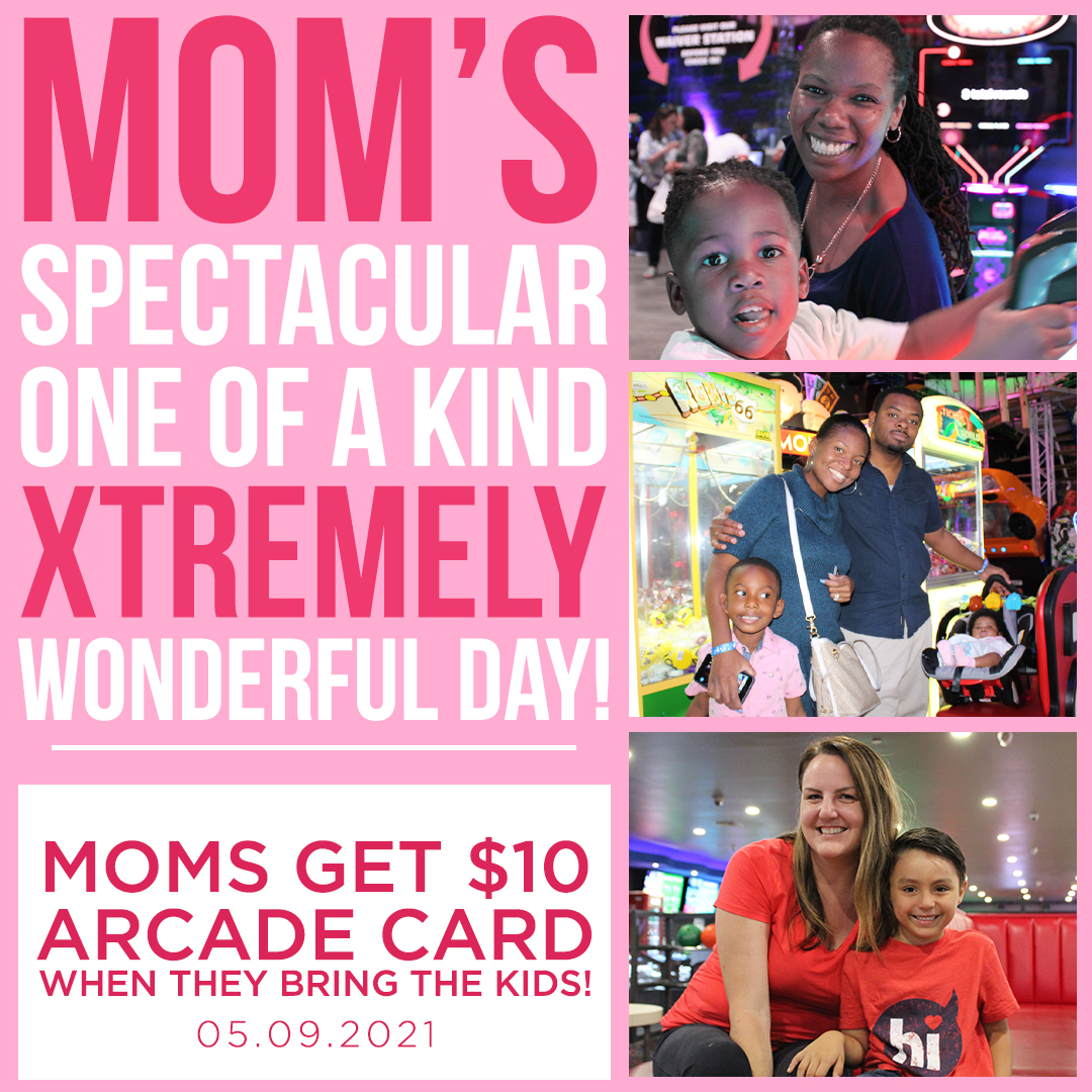 Moms get an arcade card when they bring the kids on mother's day at Xtreme