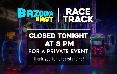 Bazooka Blast & Track CLOSED 8:00pm -11:00pm