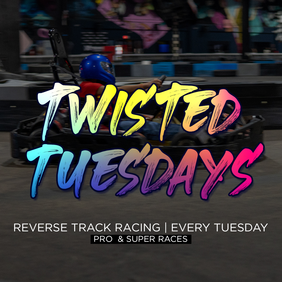 Twisted Tuesdays every tuesday at Xtreme Action Park